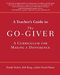 A Teacher's Guide to The Go-Giver: A Curriculum for Making a Difference by Randy Stelter (2015-12-15)