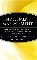 Investment Management: Meeting the Noble Challenges of Funding Pensions, Deficits, and Growth (Wiley Finance Editions)