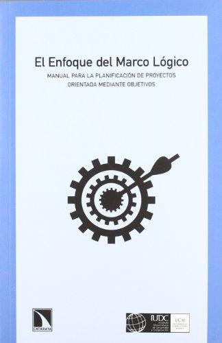 El enfoque del marco lógico: Manual para la planificación de proyectos orientados mediante objetivos (Mayor)