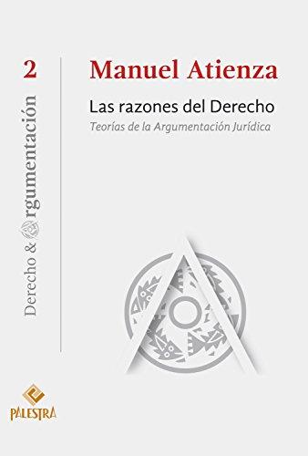 Las razones del Derecho: Teorías de la Argumentación Jurídica (Derecho & Argumentación nº 2) por Manuel Atienza
