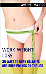 Work Weight Loss: 39 Ways to Burn Calories and Drop Pounds on the Job (English Edition)