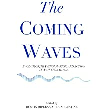 The Coming Waves: Evolution, Transformation, and Action in an Integral Age (English Edition)