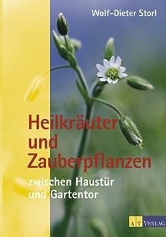 Heilkräuter und Zauberpflanzen zwischen Haustür und Gartentor von [Storl, Wolf-Dieter]