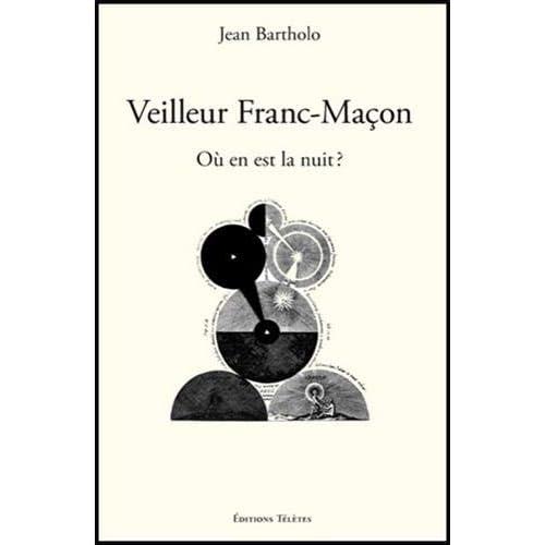 Veilleur Franc-Maçon - Où en est la nuit ?