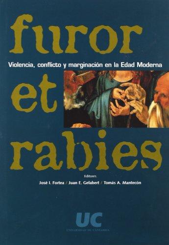 Furor et rabies: violencia, conflicto y marginación en la Edad Moderna (Historia) por José Ignacio Fortea Pérez
