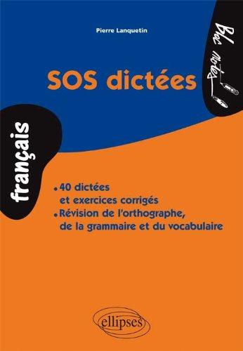 SOS Dictées 40 Dictées et Exercices Corrigés Révision de l'Orthographe de la Grammaire et du Vocabulaire