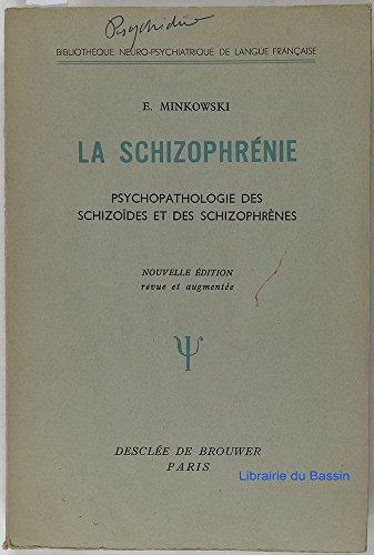 La schizophrénie - Psychopathologie des schizoïdes et des schizophrènes (Nouvelle édition revue et augmentée)