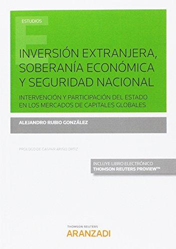 Inversión extranjera, soberanía económica y seguridad nacional (Papel + e-book): Intervención y participación del Estado en los mercados de capitales globales (Monografía)