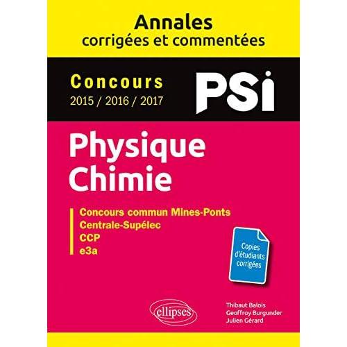 Physique-Chimie. PSI. Annales corrigées et commentées