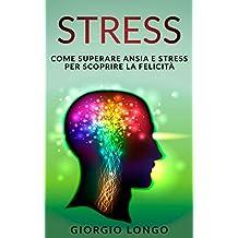 STRESS: Come superare ansia e stress per scoprire la felicità