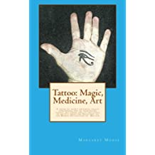 Tattoo: Magic, Medicine, Art: A series of short editorial essays concerning one of humanities oldest art forms and its influence in society from the Neolithic to the Roman Occupation of  Britain