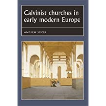 Calvinist Churches in Early Modern Europe (Studies in Early Modern European History) by Andrew Spicer (2016-05-01)