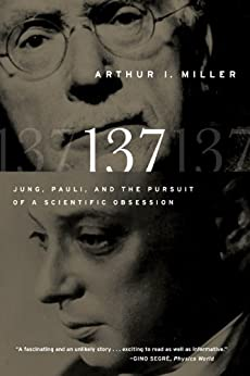 137: Jung, Pauli, and the Pursuit of a Scientific Obsession par [Miller, Arthur I.]