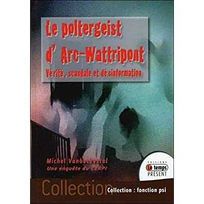 Le poltergeist d'Arc-Wattripont - Vérité, scandale et désinformation