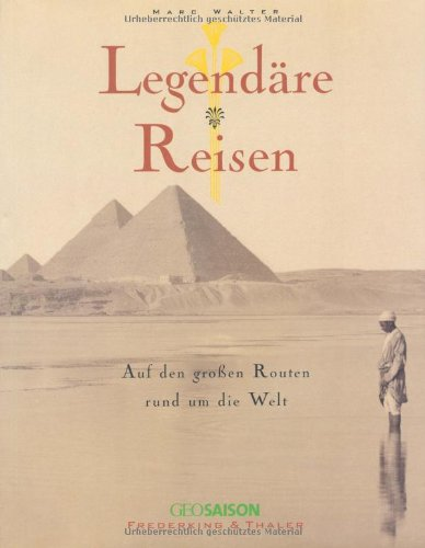 Legendäre Reisen-Rund um d. Welt: Auf den großen Routen rund um die Welt