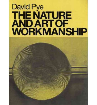 [(The Nature and Art of Workmanship)] [Author: David Pye] published on (June, 2008)