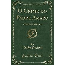 O Crime do Padre Amaro: Cenas da Vida Devota (Classic Reprint)