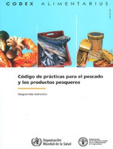 Code of Practice for Fish and Fishery Products (Codex Alimentarius - Programa Conjunto FAO/OMS SOB) por Food and Agriculture Organization of the United Nations