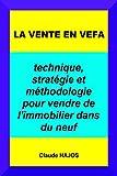 La vente en VEFA: Technique, stratégie et méthodologie pour vendre de l'immobilier dans du neuf...