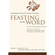 Feasting on the Word: Year B, Vol. 3: Pentecost and Season after Pentecost 1 (Propers 3-16): Year B, v. 3