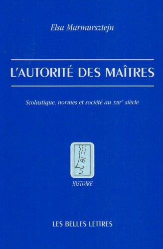 L' Autorité des maîtres: Scolastique, normes et société au XIIIe siècle par Elsa Marmursztejn