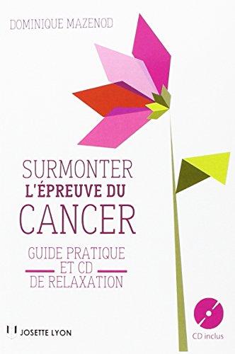 Surmonter l'épreuve du cancer : Guide pratique et CD de relaxation (1CD audio)
