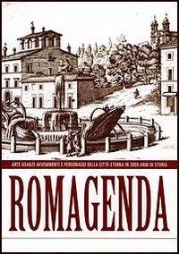 Romagenda. Arte, usanze, avvenimenti e personaggi della città eterna in 3000 anni di storia