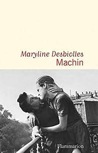 Machin par Maryline Desbiolles