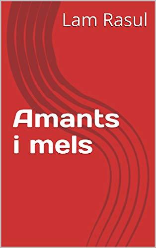 Amants i mels (Catalan Edition) por Lam  Rasul