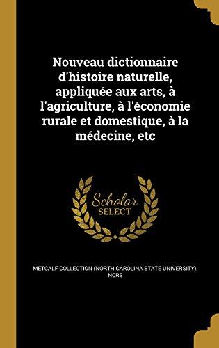 Nouveau Dictionnaire D'Histoire Naturelle, Appliquee Aux Arts, A L'Agriculture, A L'Economie Rurale Et Domestique, a la Medecine, Etc (Applique Carolina State)