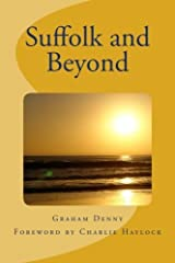 Suffolk and Beyond by Graham Denny (2013-09-13) Paperback