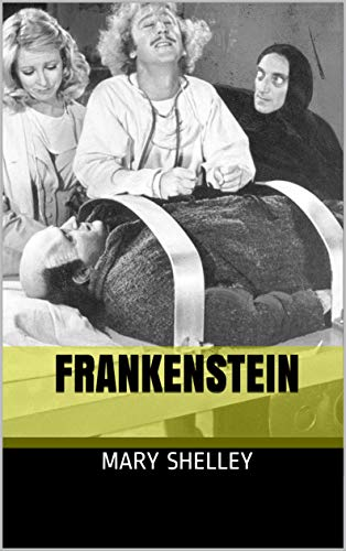 Frankenstein; A Novel by Mary Shelley 1818 (Illustrated) (English Edition)