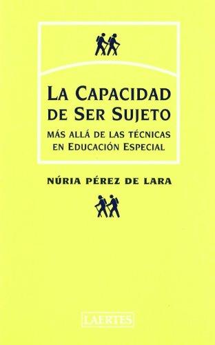 La capacidad de ser sujeto: Más allá de las técnicas en educación especial (Psicopedagogía) por Núria Pérez de Lara Ferre