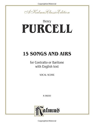 Fifteen Songs and Airs for Contralto or Baritone from the Operas and Masques: English Language Edition (Kalmus Edition)