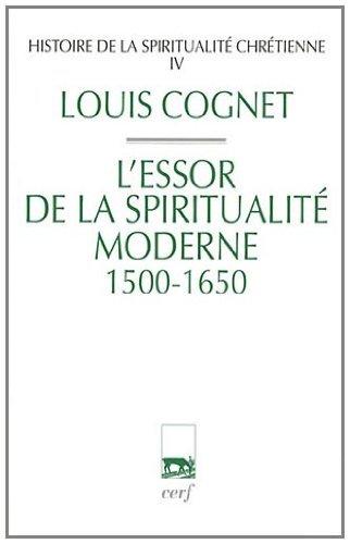 Histoire de la spiritualité chrétienne : Tome 4, L'essor de la spiritualité chrétienne (1500-1650)