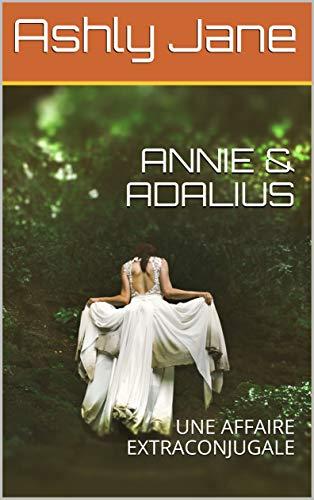 Couverture du livre ANNIE & ADALIUS : UNE AFFAIRE EXTRACONJUGALE