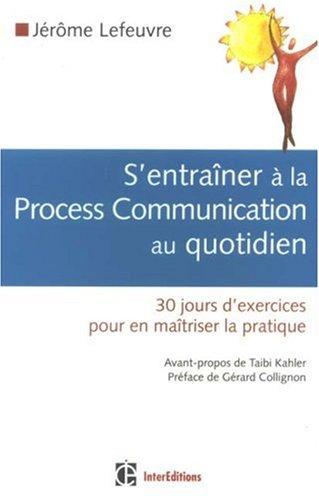 S'entraîner à la Process Com au quotidien : 30 Jours d'exercices pour en maîtriser la pratique
