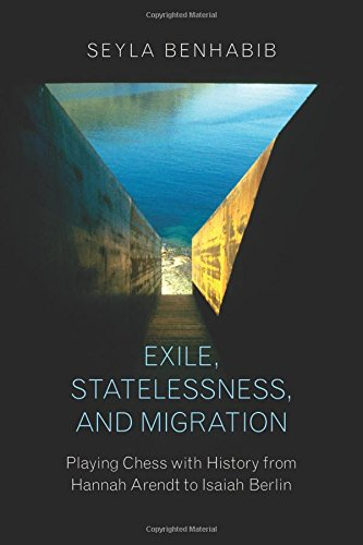 Exile, Statelessness, and Migration: Playing Chess with History from Hannah Arendt to Isaiah Berlin por Seyla Benhabib