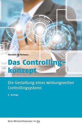 Das Controllingkonzept: Die Gestaltung eines wirkungsvollen Controllingsystems (Beck-Wirtschaftsberater im dtv 50949)