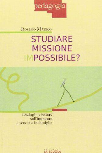 Studiare missione impossibile? Dialoghi e lettere sull'imparare a scuola e in famiglia