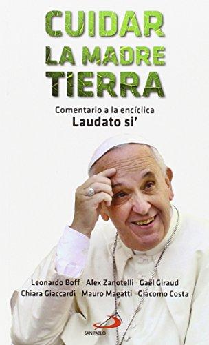 Cuidar la madre tierra: Comentario a la encíclica Laudato si' del Papa Francisco por Vv.Aa.