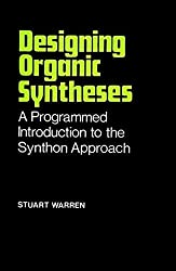 Designing Organic Syntheses: A Programmed Introduction to the Synthon Approach (Chemistry)