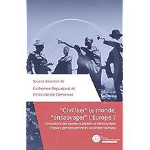 """""""Civiliser"""" le monde, """"ensauvager"""" l'Europe ?: Circulations des savoirs, transferts et Mimicry dans l'espace germanophone et sa sphère coloniale"""
