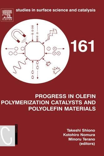Progress in Olefin Polymerization Catalysts and Polyolefin Materials: Proceedings of the First Asian Polyolefin Workshop, Nara, Japan, December 7-9, 2005 (Studies in Surface Science and Catalysis)