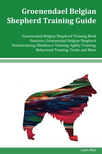 Groenendael Belgian Shepherd Training Guide Groenendael Belgian Shepherd Training Book Features: Groenendael Belgian Shepherd Housetraining, Obedience … Behavioral Training, Tricks and More