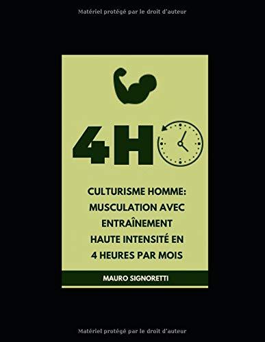 Culturisme homme: Musculation avec entraînement haute intensité en 4 heures par mois par  Mauro Signoretti