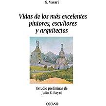 Vidas de los más excelentes pintores, escultores y arquitectos (Biblioteca Universal)