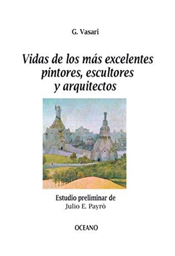 Vidas de los más excelentes pintores, escultores y arquitectos (Biblioteca Universal) por Giorgio Vasari