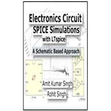 Electronics Circuit SPICE Simulations with LTspice: A Schematic Based Approach (Electronics Circuit Simulations) (Volume 1) by Amit Kumar Singh (2015-02-26)