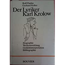 Der Lyriker Karl Krolow. Biographie - Werkentwicklung - Gedichtinterpretation - Bibliographie